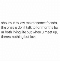 Friends, Life, and Love: shoutout to low maintenance friends,  the ones u don't talk to for months bc  ur both living life but when u meet up,  there's nothing but love Tag them ❤️ @1foxybitch