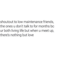 Friends, Life, and Love: shoutout to low maintenance friends,  the ones u don't talk to for months bc  ur both living life but when u meet up,  there's nothing but love Y'all the real MVP's 🙌🏽🏆 SoBasicICantEven