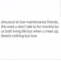 Friends, Life, and Love: shoutout to low maintenance friends,  the ones u don't talk to for months bc  ur both living life but when u meet up,  there's nothing but love 💯🆓🎮 My niggas! ✊ MorningBar