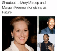 Fucking, Future, and Morgan Freeman: Shoutout to Meryl Streep and  Morgan Freeman for giving us  Future @drgrayfang is fucking hilarious