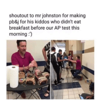 "Teacher, Breakfast, and Test: shoutout to mr johnston for making  pb&j for his kiddos who didn't eat  breakfast before our AP test this  morning:  Ji <p>Teacher makes Sandwiches for students before their AP test. via /r/wholesomememes <a href=""https://ift.tt/2Luqjvg"">https://ift.tt/2Luqjvg</a></p>"