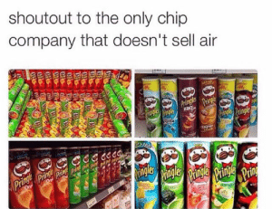 Chip, Company, and Air: shoutout to the only chip  company that doesn't sell air FaAaaaareallll