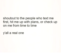 Memes, Text, and Shoutouts: shoutout to the people who text me  first, hit me up with plans, or check up  on me from time to time  y'all a real one 💯