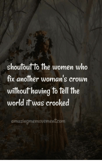 #shortinspirationalquote #motivationaquote #lifelessons #positivequotes #inspiremore #quotesonlifelessons #inspiringwords #inspiring #empoweringwomen #howtobe #confidence #bestquotes #bestinspirationalquotes #quotesoflove #lifelessons #sayings #women #wisewords #goodadvice #quotes: shoutout to the women who  fix another woman's crown  without having to tell the  world it was crooked  amazingmemovemenl.com #shortinspirationalquote #motivationaquote #lifelessons #positivequotes #inspiremore #quotesonlifelessons #inspiringwords #inspiring #empoweringwomen #howtobe #confidence #bestquotes #bestinspirationalquotes #quotesoflove #lifelessons #sayings #women #wisewords #goodadvice #quotes