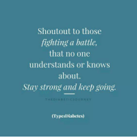🙌🏼: Shoutout to those  fighting a battle,  that no one  understands or knows  about.  Stay strong and keep going.  THE DIA, B ETIC 1 OUR NEY  (TypeIDiabetes) 🙌🏼