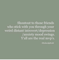 Entrepreneur lyf 🤔: Shoutout to those friends  who stick with you through your  weird distant introvert/depression  anxiety mood swings.  Y'all are the real mvp's.  liftedandgiftedd Entrepreneur lyf 🤔