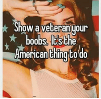 ~killa2night~: Show a veteran your  boobs Its  the  American thingto do ~killa2night~