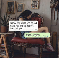 """Traduzione: """"Mostra lei che cosa avrebbe potuto avere se non fosse stata stupida."""" frasiinglesi englishtumblr englishquotes quotesgram quotesoftheday instastories instagramstories: Show her what she could  have had if she hadn't  been stupid  17:31  @frasi_inglesi 131 Traduzione: """"Mostra lei che cosa avrebbe potuto avere se non fosse stata stupida."""" frasiinglesi englishtumblr englishquotes quotesgram quotesoftheday instastories instagramstories"""