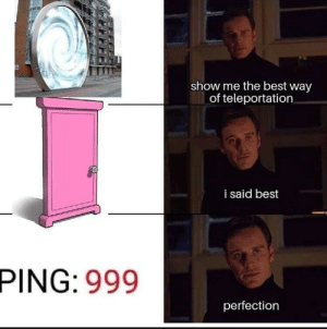 Dank, Memes, and Target: show me the best way  of teleportation  i said best  PING: 999  perfection 1100 is better actually by MusicMod MORE MEMES