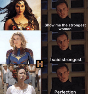 Only the strongest: Show me the strongest  woman  I said strongest  Perfection Only the strongest