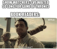 Game of Thrones, Netflix, and Tumblr: SHOW WATCHER SINEWAİTED  SOLONG FORGAME OF THRONES  BOOKREADERS  NETFLIX  First time? game-of-thrones-fans:  8 years of waiting