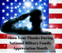 America, Family, and Love: Show Your Thanks During  National Military Family  Appreciation Month Show Your Thanks During National Military Family Appreciation Month  As designated by presidential decree each year, November is National Military Family Appreciation Month. The month is so dedicated to honor military families for their contributions and sacrifices that the loved ones of those serving in the armed forces are asked to make to support their soldier's, airman's, or sailor's efforts on behalf of our freedom.  Military service members have dedicated their lives to not only safeguarding our borders, defending human rights and fighting tyranny all over the world, but also to upholding values that make America the great nation it is. When in active duty, military personnel are often separated from their families for months. They also face a lot of danger when on tour of duty. While the government appreciates the service of each and every service member, civilians should also appreciate the selfless sacrifice military personnel make. We should all show appreciation to active-duty military personnel, veterans and their families.