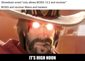 "Hackers, High Noon, and Another: Showdown event:*only allows BOSG 12.2 and revolver*  BOSG and revolver Mains and hackers:  IT'S HIGH NOON ANOTHER ""YOU'VE YEE'D YOUR LAST HAW..."""