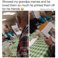 Friends, Goals, and Memes: Showed my grandpa memes and he  loved them so much he printed them off  for his friends  @alienwithnojob Grandpa goals @alienwithnojob