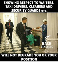 Memes, Respect, and Taxi: SHOWING RESPECT TO WAITERS,  TAXI DRIVERS, CLEANERS AND  SECURITY GUARDS eTc.  BACK  BENCHERS  WILL NOT DEGRADE YOU OR YOUR  POSITION