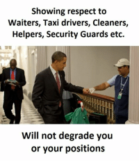 Respect, Taxi, and Etc: Showing respect to  Waiters, Taxi drivers, Cleaners,  Helpers, Security Guards etc.  Will not degrade you  or your positions