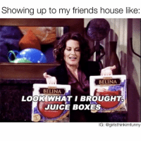 Funny, Juice, and Juicing: Showing up to my friends house like  BELINA  BELINA  LOOK WHAT I BROUGHT.  JUICE BOXES  IG: @girls thinkimfunny GET👏🏻THE👏🏻STRAWS!👏🏻🍷 winewednesday winesday winedownwednesday juiceboxes