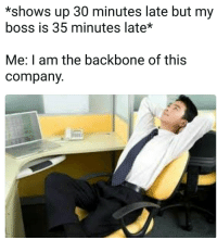 "Memes, Http, and Company: *shows up 30 minutes late but my  boss is 35 minutes late*  Me: I am the backbone of this  company <p>Get it together boss via /r/memes <a href=""http://ift.tt/2wso3vX"">http://ift.tt/2wso3vX</a></p>"