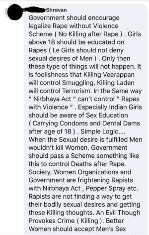"""A local has a great suggestion after a woman is burned alive for wanting to report her rape in India: Shravan  Government should encourage  legalize Rape without Violence  Scheme ( No Killing after Rape ). Girls  above 18 should be educated on  Rapes ( I.e Girls should not deny  sexual desires of Men ). Only then  these type of things will not happen. It  is foolishness that Killing Veerappan  will control Smuggling, Killing Laden  will control Terrorism. In the Same way  """" Nirbhaya Act """" can't control """" Rapes  with Violence """". Especially Indian Girls  %3D  should be aware of Sex Education  ( Carrying Condoms and Dental Dams  after age of 18). Simple Logic....  When the Sexual desire is fulfilled Men  wouldn't kill Women. Government  should pass a Scheme something like  this to control Deaths after Rape.  Society, Women Organizations and  Government are frightening Rapists  with Nirbhaya Act, Pepper Spray etc.  Rapists are not finding a way to get  their bodily sexual desires and getting  these Killing thoughts. An Evil Though  Provokes Crime ( Killing ). Better  Women should accept Men's Sex A local has a great suggestion after a woman is burned alive for wanting to report her rape in India"""