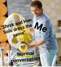"Han Solo, Shrek, and Dress: ""Shrek and Han  Solo dress the  same  Normal  conversation Just a little bit of dressing"