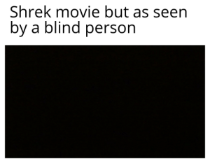 Reddit, Shrek, and Movie: Shrek movie but as seen  by a blind person Dont copystrike me for leaking the movie