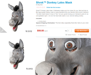 "Donkey, Halloween, and Head: ShrekTM Donkey Latex Mask  IN-MC2156  ☆☆  write the first review  ShrekTM Donkey Latex Mask. If Halloween make-up is too messy for you, then just slip on  this high-quality Donkey mask to easily transform into your favorite Shrek movie character  This latex mask makes it easy to ""face"" all your guests during your Halloween party for an  unforgettable night. Full over the head latex mask of your favorite talking donkey  Includes  Donkey mask  Special Shipping Information: This item ships separately from other items in your order.  212$55.00 Each  Add to Cart  Qty:1  Email A Friend Share Product   © 2012 pulpfanfiction:  (Wake me up) Wake me up inside (I can't wake up) Wake me up inside (Save me) Call my name and save me from the dark"