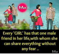 Life, Memes, and Girl: shu  Every 'GIRL' has that one male  friend in her life,with whom she  can share everything without  any fear..  Ishu