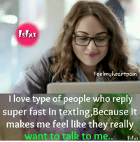 Love, Memes, and Texting: Shu  Feelmyheartpain  love type of people who reply  super fast in texting,Because it  makes me feel like they really  want to talk to me..  Ishu