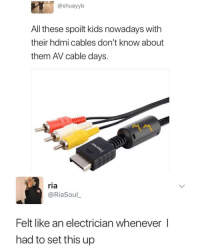 Memes, Kids, and 🤖: @shuayyb  All these spoilt kids nowadays with  their hdmi cables don't know about  them AV cable days.  ria  @RiaSoul  Felt like an electrician whenever |  had to set this up 😩