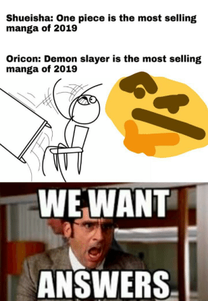 We need a clarification: Shueisha: One piece is the most selling  manga of 2019  Oricon: Demon slayer is the most selling  manga of 2019  WE WANT  ANSWERS We need a clarification