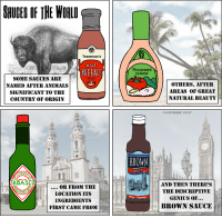 """<p><a href=""""https://omg-images.tumblr.com/post/166684084637/the-sauce-of-genius-oc"""" class=""""tumblr_blog"""">omg-images</a>:</p>  <blockquote><p>The Sauce of Genius [OC]</p></blockquote>: SHUGES OF THE WORLD  Tessemae's  HOT  BUFFALO  Thousand  Island  SOME SAUCES ARE  NAMED AFTER ANIMALS  SIGNIFICANT TO THE  COUNTRY OF ORIGIN  SAUCE  OTHERS, AFTEHR  AREAS OF GREAT  NATURAL BEAUTY  FUNSTREAK 2017  BROWN  SAUCE  AND THEN THERE'S  THE DESCRIPTIVE  GENIUS OF...  BROWN SAUCE  OR FROM THE  LOCATION ITS  INGREDIENTS  FIRST CAME FROM <p><a href=""""https://omg-images.tumblr.com/post/166684084637/the-sauce-of-genius-oc"""" class=""""tumblr_blog"""">omg-images</a>:</p>  <blockquote><p>The Sauce of Genius [OC]</p></blockquote>"""