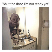 """Funny, Memes, and The Doors: """"Shut the door, I'm not ready yet"""" SarcasmOnly"""