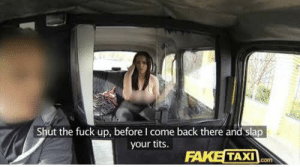 Fake, Tits, and Blue: Shut the fuck up, before I come back there and slap  your tits.  FAKE TAXI  com Roses are red, Violets are blue,