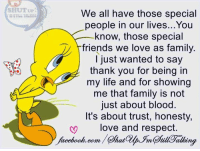 Bloods, Memes, and Shut Up: SHUT UP  We all have those special  people in our lives... You  know, those special  friends we love as family  I just wanted to say  thank you for being in  my life and for showing  me that family is not  just about blood.  It's about trust, honesty,  w love and respect  acebaofe, Camar