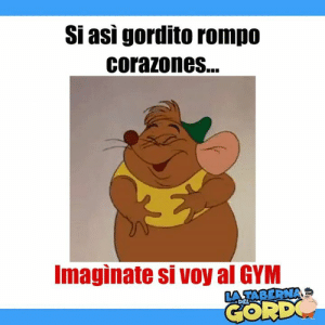Gym, Memes, and 🤖: Si asi gordito rompo  corazones...  Imaginate si voy al GYM  TABERNA  DEL  CORD