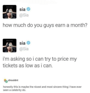 Cheap concert tickets via /r/wholesomememes https://ift.tt/2LYJzof: sia  @Sia  how much do you guys earn a month?  sia  @Sia  i'm asking so i can try to price my  tickets as low as i can.  shouldnt  honestly this is maybe the nicest and most sincere thing I have ever  seen a celebrity do. Cheap concert tickets via /r/wholesomememes https://ift.tt/2LYJzof