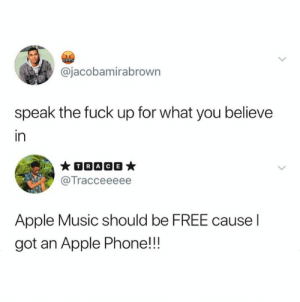 Be Free: &Siax  @jacobamirabrown  speak the fuck up for what you believe  in  TRACE  @Tracceeeee  Apple Music should be FREE cause I  got an Apple Phone!!!