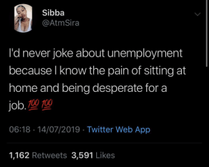 Dark Days: Sibba  @AtmSira  l'd never joke about unemployment  because I know the pain of sitting at  home and being desperate for a  job.100 100  06:18 14/07/2019 Twitter Web App  1,162 Retweets 3,591 Likes Dark Days