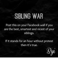 Midlife cracks me up!: SIBLING WAR  Post this on your Facebook wall if you  are the best, smartest and nice  of your  siblings.  If it stands for an hour without protest  then it's true. Midlife cracks me up!