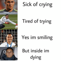 Crying, Memes, and Sad: Sick of crying  Tired of trying  Yes im smiling  But inside im  ying This is sad.. 😢