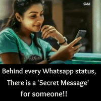 Memes, Whatsapp, and 🤖: Sidd  Behind every Whatsapp status  There is a'Secret Message'  for someone!!
