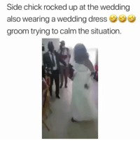 Memes, Side Chick, and Dress: Side chick rocked up at the wedding  also wearing a wedding dress  groom trying to calm the situation. Ladies...... WHAT'S YOUR NEXT MOVE????!!!!! 🤔 . BiggasBestBuys_