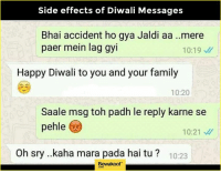 Family, Memes, and Happy: Side effects of Diwali Messages  Bhai accident ho gya Jaldi aa ..mere  paer mein lag gyi  10:19  Happy Diwali to you and your family  10:20  Saale msg toh padh le reply karne se  pehle  10:21  Oh sry ..kaha mara pada hai tu 10:23  Bewakoof Side effects :P