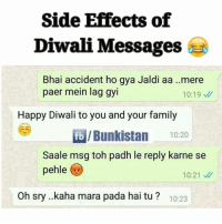 Family, Memes, and Happy: Side Effects of  Diwali Messages  Bhai accident ho gya Jaldi aa ..mere  paer mein lag gyi  10:19  Happy Diwali to you and your family  fb /Bunkistan 10:20  Saale msg toh padh le reply karne se  pehle  10:21 M  Oh sry ...kaha mara pada hai tu 10:23