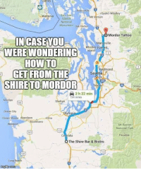 Memes, Paradise, and Tattoos: Sidney  flew  acortes  Sedro Woolley  Victoria  Mt  hon  islands  National  Monument oak Harbor  Mordor Tattoo  INCASE YOU  Ma  Everett,  Island  WERE WONDERING  HOW TO  mond  GET FROM THE  Seattle  SHIRE TO MORDOR  Snoqu  2 h 22 min  134 miles  Moclips  Ocean City  ym  ocean shores Aberdeen GEgma  Montesano  Westport  Mt Rainier  National Park  Paradise  The Shire Bar & Bistro  Long Beach