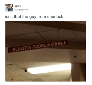 Sherlock, Guy, and Coordination: sidra  @thgetdowns  isn't that the guy from sherlock  BENEFITS COORDINATION