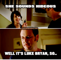 """""""Huntin', fishin', and mediocre in every way."""": SIE SOUNDS HIDEOUS  wehatepopcountry.com  WELL IT'S LUKE BRYAN, SO.. """"Huntin', fishin', and mediocre in every way."""""""