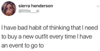 Bad, Time, and Sierra: sierra henderson  @littlesi  I have bad habit of thinking that I need  to buy a new outfit every time lhave  an event to go to