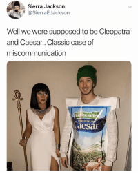 Ironic, Cleopatra, and Cream: Sierra Jackson  @SierraEJackson  Well we were supposed to be Cleopatra  and Caesar.. Classic case of  miscommunication  Hididen Valle  ROBUS 10 CREAM