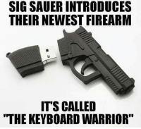 keyboard warrior: SIG SAUER INTRODUCES  THEIR NEWEST FIREARM  IT'S CALLED  THE KEYBOARD WARRIOR""